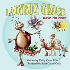 Ladybug Grace: Have No Fear by Cathy Cress Eller (Paperback / softback, 2009)