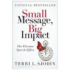 Small Message, Big Impact : The Elevator Speech Effect by Terri L. Sjodin...