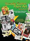 Arcade Game Flyer Art Volume 4 by Classic Arcade Grafix Inc. (Hardback, 2015)