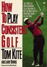 How to Play Consistent Golf by Tom Kite (1994, Paperback)