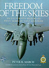 Freedom of the Skies: An Illustrated History of Fifty Years of NATO Airpower by Peter R. March (Hardback, 1999)