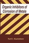 Organic Inhibitors of Corrosion of Metals by Y. I. Kuznetsov (Paperback, 2013)