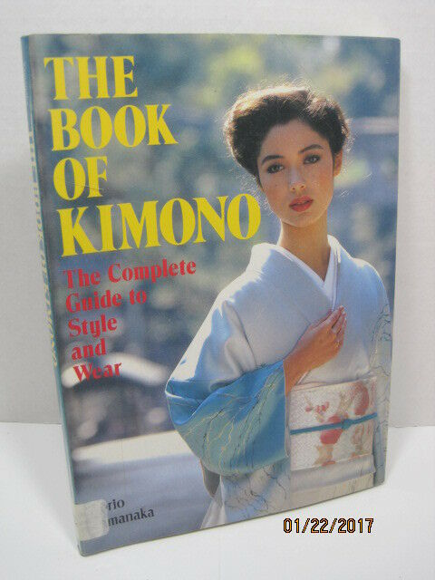 The Book of Kimono: The Complete Guide To Style And Wear by Norio Yamanaka