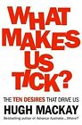 What Makes Us Tick?: The 10 Desires That Drive Us by Hugh Mackay (Paperback, 2010)