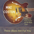 These Blues Are for You by Mike Coston (CD, May-2005, CosTone Records)
