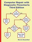 Computer Repair with Diagnostic Flowcharts Third Edition: Troubleshooting PC Hardware Problems from Boot Failure to Poor Performance by Morris Rosenthal (Paperback / softback, 2013)