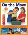 First Science Library: On the Move: 15 Easy-to-follow Experiments for Learning Fun. Find out About Things That Go - Including You! by Wendy Madgwick (Hardback, 2014)