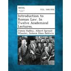 Introduction to Roman Law. in Twelve Academical Lectures. by James Hadley, Simeon Eben Baldwin, Albert Sproull Wheeler (Paperback / softback, 2013)