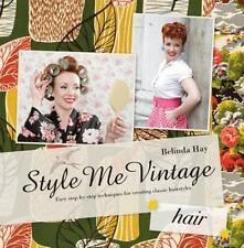 Style Me Vintage: Hair : Easy Step-by-Step Techniques for Creating Classic Hairstyles by Belinda Hay (2011, Hardcover)
