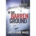 In the Barren Ground by Loreth Anne White (Paperback, 2016)
