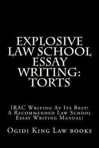 Explosive Law School Essay Writing: Torts : IRAC Writing at Its Best! a  Recommended Law School Essay Writing Manual! by Ogidi King Law books and