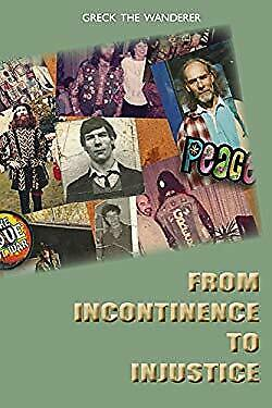From Incontinence to Injustice by The Wanderer, Greck