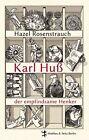 Karl Huß, der empfindsame Henker von Hazel Rosenstrauch (2012, Gebundene Ausgabe)