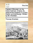 Captain O'Blunder: Or, the Brave Irishman. a Farce. as Acted at the Theatres in London, Dublin, and Edinburgh. Written by Mr. Sheridan. by Thomas Sheridan (Paperback / softback, 2010)