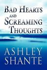 Bad Hearts and Screaming Thoughts by Ashley Shante (Hardback, 2012)