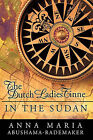 The Dutch Ladies Tinne, in the Sudan: Nineteenth Century Adventurers by Anna Maria Abushama- Rademaker (Hardback, 2010)