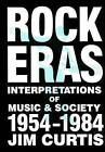 Rock Eras: Interpretations of Music and Society, 1954-1984 by Jim Curtis (Paperback, 1987)