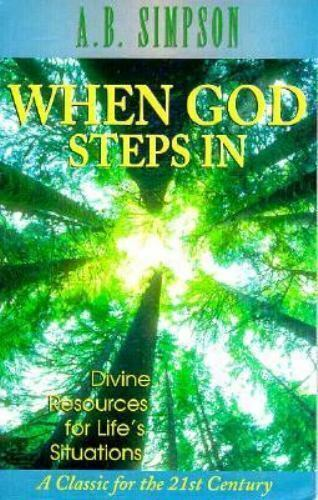 When God Steps In : Divine Resources for Life's Situations by A. B. Simpson