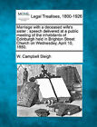 Marriage with a Deceased Wife's Sister: Speech Delivered at a Public Meeting of the Inhabitants of Edinburgh Held in Brighton Street Church on Wednesday, April 10, 1850. by W Campbell Sleigh (Paperback / softback, 2010)