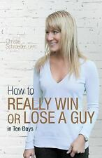 How to Really Win or Lose a Guy in Ten Days by Christie Schroeder (2013,...