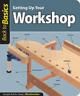 Setting Up Your Workshop: Straight Talk for Today's Woodworker by Fox Chapel Publishing (Paperback, 2010)