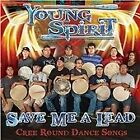 Young Spirit - Save Me a Lead (Cree Round Dance Songs, 2013)