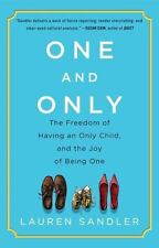 One and Only : The Freedom of Having an Only Child, and the Joy of Being One by Lauren Sandler (2014, Paperback)