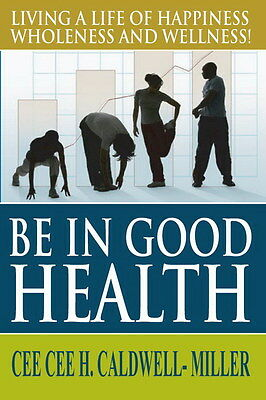 Be In Good Health: Living a Life of Wholeness, Happiness and Wellness   eBay
