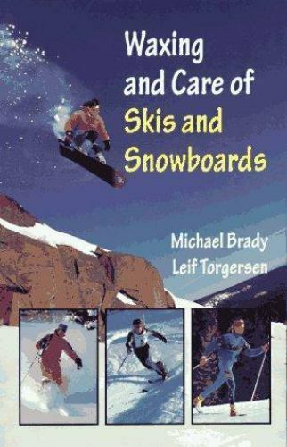 Waxing and Care of Skis and Snowboards by M. Michael Brady; Leif Torgersen