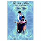 Teaching With Discipline a Teachers Guide Wilson Doctor of Education Florence C