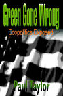 Green Gone Wrong: Ecopolitics Exposed by Paul Taylor (Paperback / softback, 2001)