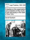 A Treatise on the Organization and Jurisdiction of the Courts of Law and Equity in the State of New York. by David Graham (Paperback / softback, 2010)
