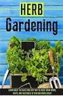 Herb Gardening: Learn about the Quick and Easy Way to Easily Grow Herbs, Fruits, and Vegetables in Your Backyard Easily! by Sofia Sheverlene (Paperback / softback, 2015)