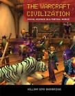 The Warcraft Civilization: Social Science in a Virtual World by William Sims Bainbridge (Hardback, 2010)