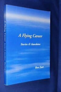 A FLYING CAREER Ron East STORIES & ANECDOTES Australian Aviation Pilot Yarn Book