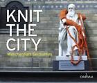 Knit the City - Maschenhaft Seltsames von Deadly Knitshade (2011, Gebunden)