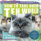 How to Take Over Teh Wurld: A LOLcat Guide 2 Winning by Icanhascheezburger Com, Professor Happycat (Paperback / softback)