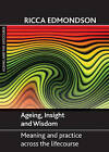 Ageing, Insight and Wisdom: Meaning and Practice Across the Lifecourse by Ricca Edmondson (Hardback, 2015)