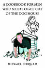 A Cookbook for Men Who Need to Get Out of the Dog House by Michael Durham (Paperback / softback, 2005)