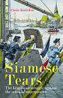 Siamese Tears: The Kingdom's Struggle Against the Colonial Superpowers by Claire Keefe-Fox (Paperback, 2016)
