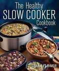 The Healthy Slow Cooker Cookbook by Sarah Flower (Paperback, 2012)