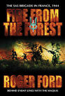 Fire from the Forest: The SAS Brigade in France, 1944 by Roger Ford (Hardback, 2003)