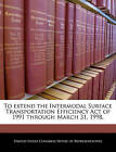 To Extend the Intermodal Surface Transportation Efficiency Act of 1991 Through March 31, 1998. by Bibliogov (Paperback / softback, 2010)