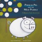 Phineas Pig and the Mud Puddle: A Bobson Farm Adventure by Sharon Perry, Julie Roberts (Paperback, 2014)
