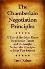The Chamberlain Negotiation Principles: A Tale of Five Must Know Negotiation Tenets and the Insight Behind the Principles to Help You Succeed by Jared Kelner (Paperback / softback, 2010)