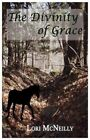The Divinity of Grace by Lori McNeilly (Paperback / softback, 2011)
