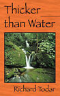 Thicker Than Water by Richard Todar (Paperback / softback, 2008)