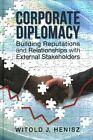 Corporate Diplomacy: Building Reputations and Relationships with External Stakeholders by Witold J. Henisz (Hardback, 2014)