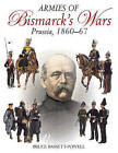 Armies of Bismarck's Wars: Prussia, 1860-1867 by Bruce Bassett-Powell (Hardback, 2010)