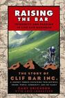 Raising the Bar : Integrity and Passion in Life and Business - The Story of Clif Bar Inc. by Gary Erickson (2004, Hardcover)